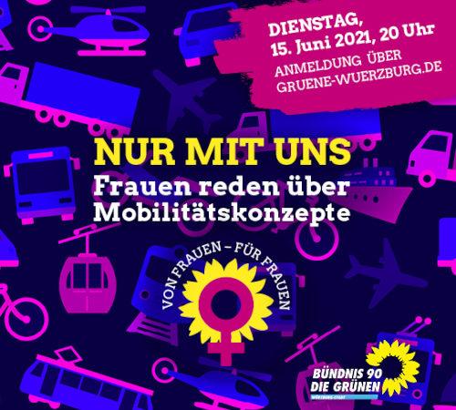 NUR MIT UNS - Frauen reden über Mobilitätskonzepte; Dienstag, 15.06.21, 20 Uhr; Anmeldung über Gruene-Wuerzburg.de